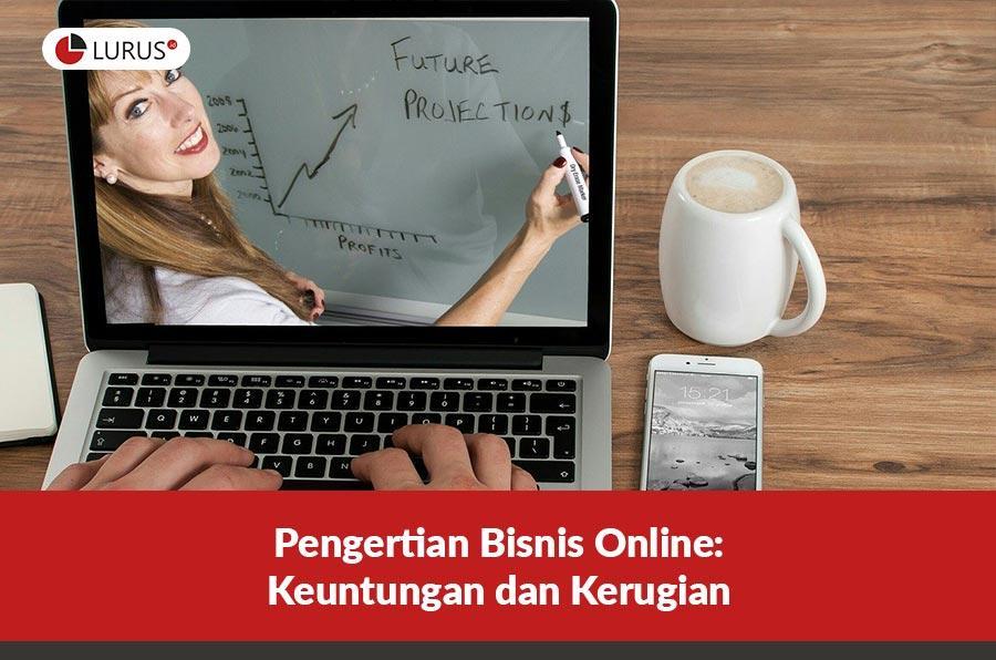 Pengertian Bisnis Online: Keuntungan dan Kerugian - Lurus ID
